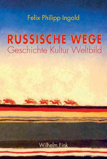 Russische Wege. Geschichte, Kultur, Weltbild.