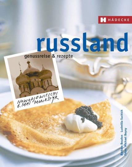 Russland - Genussreise und Rezepte.