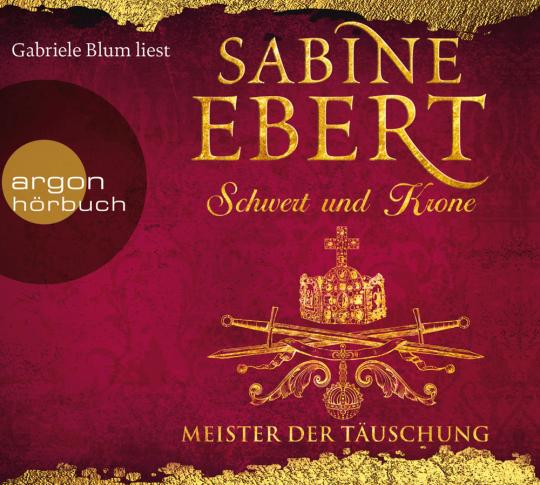 Sabine Ebert. Schwert und Krone. Meister der Täuschung. 7 CDs.