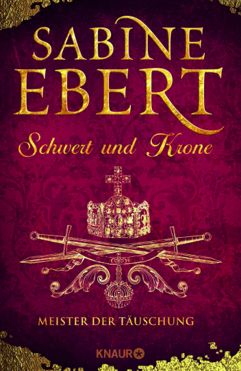 Sabine Ebert. Schwert und Krone. Meister der Täuschung. Roman.