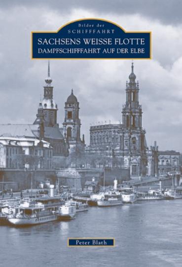 Sachsens Weiße Flotte - Dampfschifffahrt auf der Elbe.