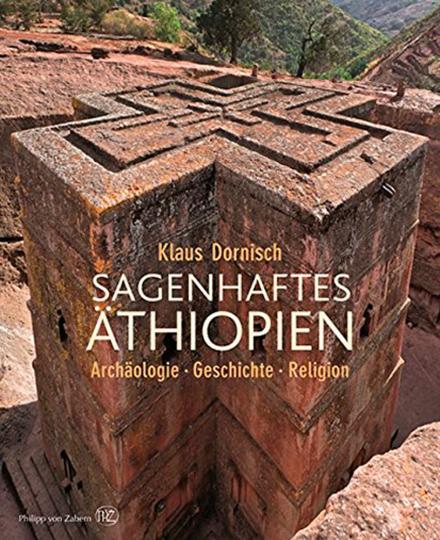 Sagenhaftes Äthiopien. Archäologie, Geschichte, Religion.
