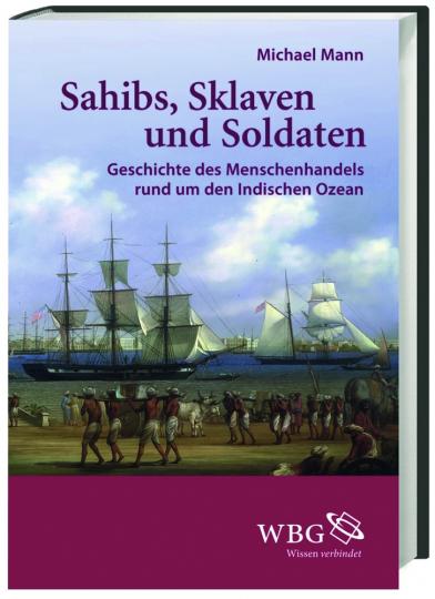 Sahibs, Sklaven und Soldaten. Geschichte des Menschenhandels rund um den Indischen Ozean.