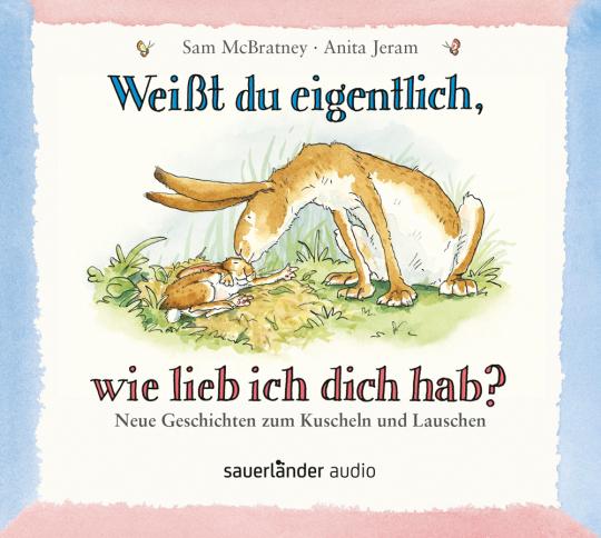 Sam McBratney. Weißt du eigentlich, wie lieb ich dich hab? Neue Geschichten zum Kuscheln und Lauschen. 1 CD.