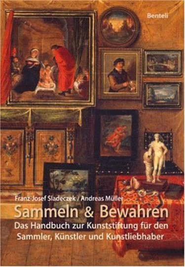 Sammeln und Bewahren. Das Handbuch zur Kunststiftung für den Sammler, Künstler und Kunstliebhaber.
