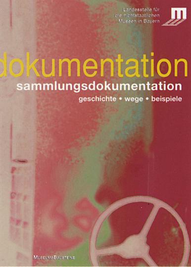 Sammlungsdokumentation. Geschichte - Wege - Beispiele.