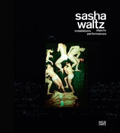 Sasha Waltz. Installationen, Objekte, Performances.