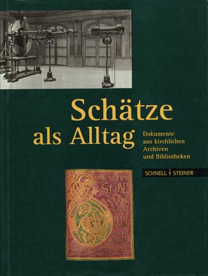 Schätze als Alltag. Dokumente aus kirchlichen Archiven und Bibliotheken.