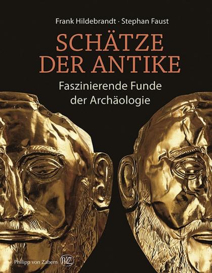 Schätze der Antike. Faszinierende Funde der Archäologie.
