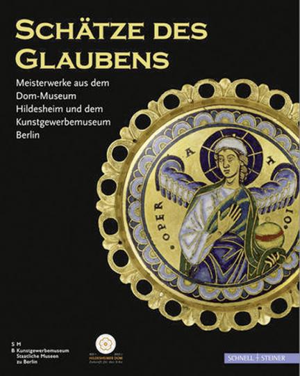 Schätze des Glaubens. Meisterwerke aus dem Dom-Museum Hildesheim und dem Kunstgewerbemuseum Berlin.