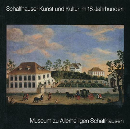 Schaffhauser Kunst und Kultur im 18. Jahrhundert.