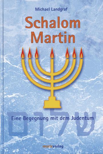 Schalom Martin. Eine Begegnung mit dem Judentum.