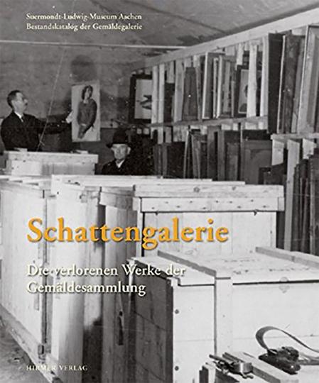 Schattengalerie. Die verlorenen Werke der Gemäldesammlung. Suermondt-Ludwig-Museum Aachen.