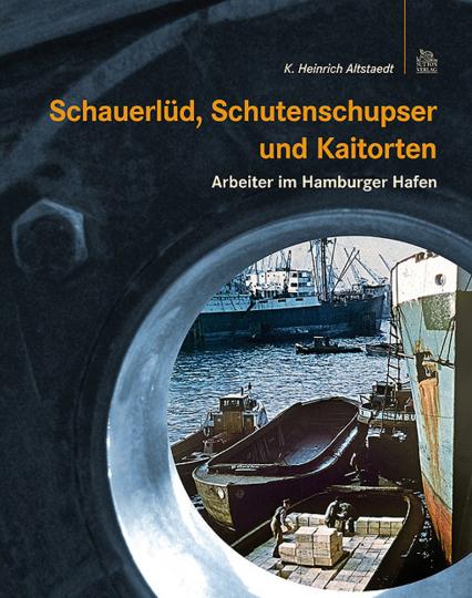 Schauerlüd, Schutenschupser und Kaitorten. Arbeiter im Hamburger Hafen.