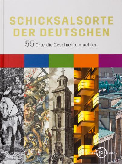 Schicksalsorte der Deutschen. 55 Orte, die Geschichte machten.