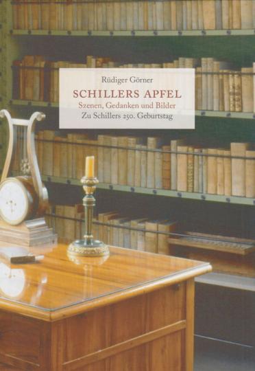 Schillers Apfel. Szenen, Gedanken und Bilder zu Schillers 250. Geburtstag.