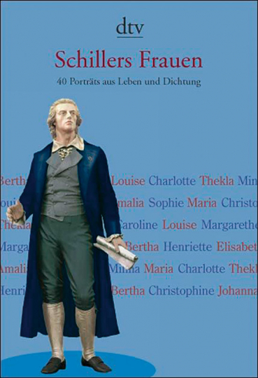 Schillers Frauen. 40 Porträts aus Leben und Dichtung.