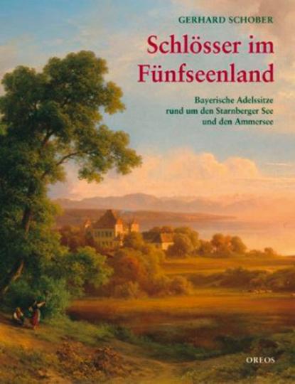 Schlösser im Fünfseenland. Bayerische Adelssitze rund um den Starnberger See und den Ammersee.
