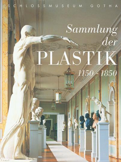 Schlossmuseum Gotha. Sammlung der Plastik 1150 - 1850.