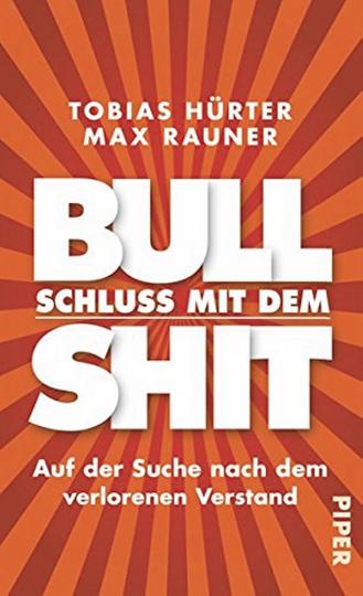Schluss mit dem Bullshit! - Auf der Suche nach dem verlorenen Verstand
