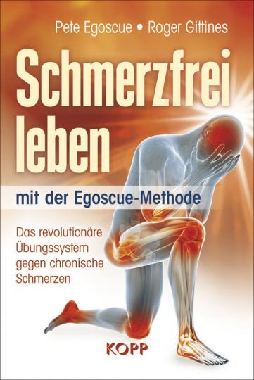 Schmerzfrei leben mit der Egoscue-Methode - Das revolutionäre Übungssystem gegen chronische Schmerzen