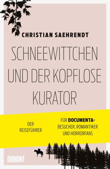 Schneewittchen und der kopflose Kurator. Der Reiseführer für documenta-Besucher, Romantiker und Horrorfans.