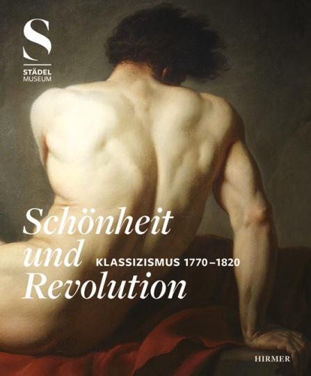 Schönheit & Revolution. Klassizismus 1770-1820.
