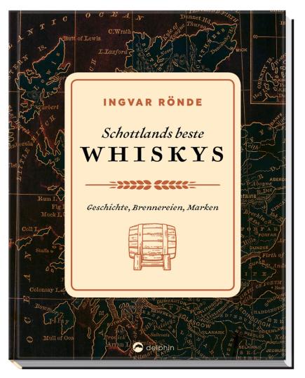 Schottlands beste Whiskys. Geschichte, Brennereien, Marken.