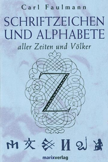 Schriftzeichen und Alphabete aller Zeiten und Völker.