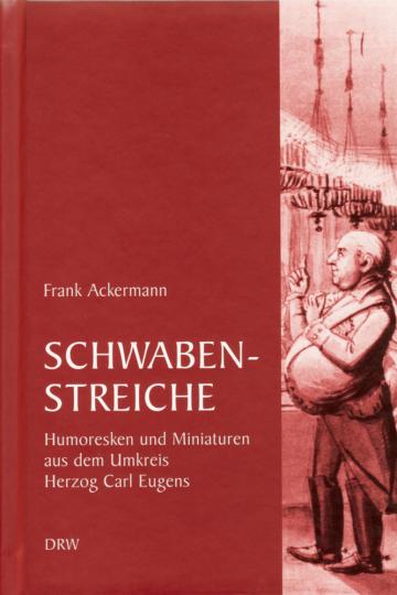 Schwabenstreiche - Humoresken und Miniaturen aus dem Umkreis Herzog Carl Eugens