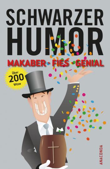 Schwarzer Humor. Makaber, fies, genial. Über 200 Witze.