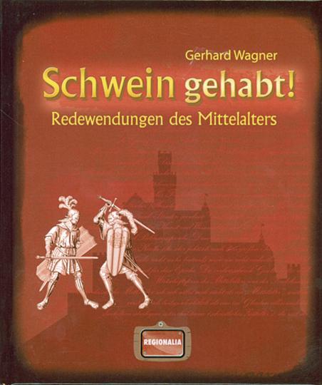Schwein gehabt! Redewendungen des Mittelalters.