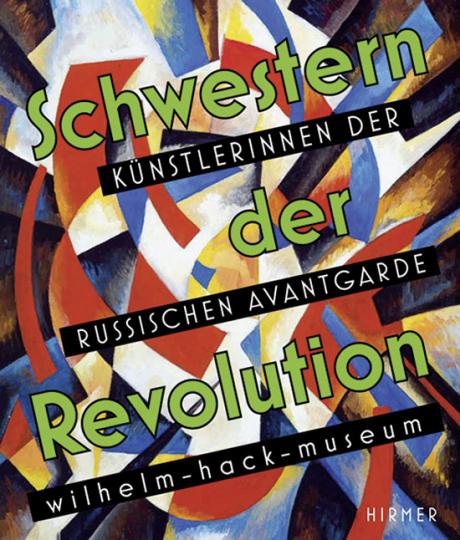 Schwestern der Revolution. Künstlerinnen der russischen Avantgarde.