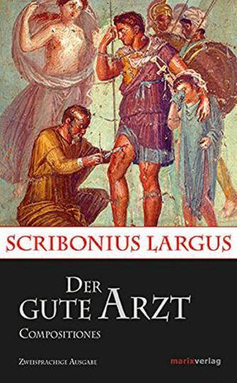 Scribonius Largus. Der gute Arzt. Compositiones.