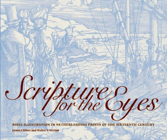 Scripture for the Eyes. Die Bibelillustration in niederländischen Druckgrafiken des 16. Jahrhunderts.