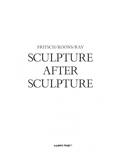 Sculpture After Sculpture: Fritsch, Koons, Ray.