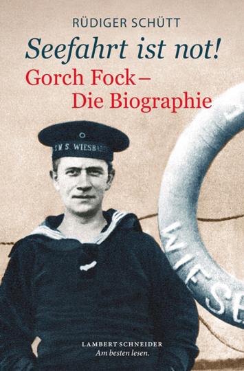 »Seefahrt ist not!« Gorch Fock. Die Biographie.