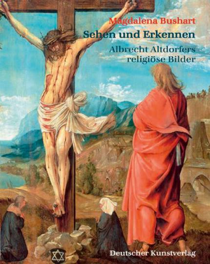 Sehen und Erkennen. Albrecht Altdorfers religiöse Bilder.