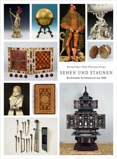 Sehen und Staunen. Die Dresdner Kunstkammer von 1640.