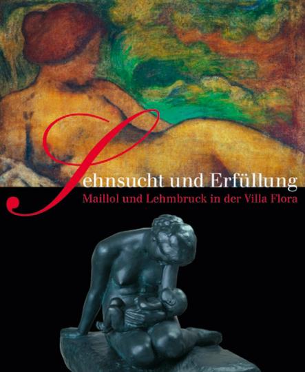 Sehnsucht und Erfüllung. Aristide Maillol und Wilhelm Lehmbruck in der Villa Flora.