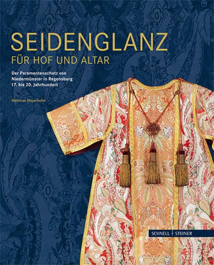Seidenglanz für Hof und Altar. Der Paramentenschatz von Niedermünster in Regensburg 17. bis 20. Jahrhundert.