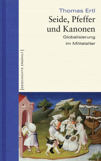 Seide, Pfeffer und Kanonen. Globalisierung im Mittelalter.