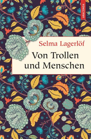 Selma Lagerlöf. Von Trollen und Menschen.