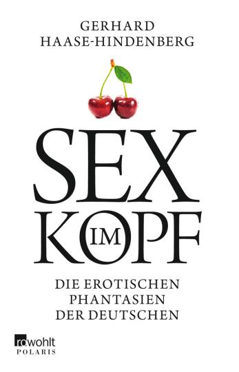 Sex im Kopf. Die erotischen Phantasien der Deutschen.