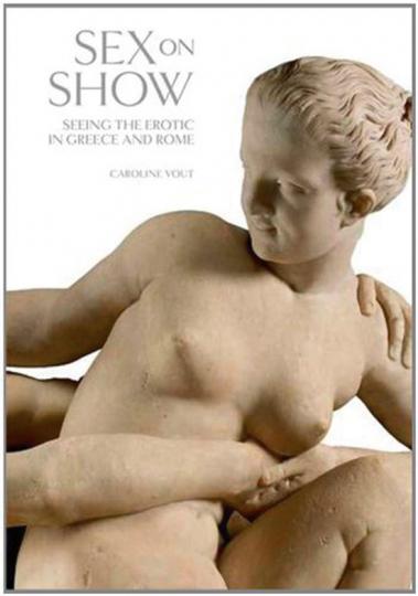 Sex on Show. Seeing the Erotic in Greece and Rome. Erotik im Alten Griechenland und Rom.
