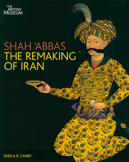 Shah »Abbas. The Remaking of Iran.
