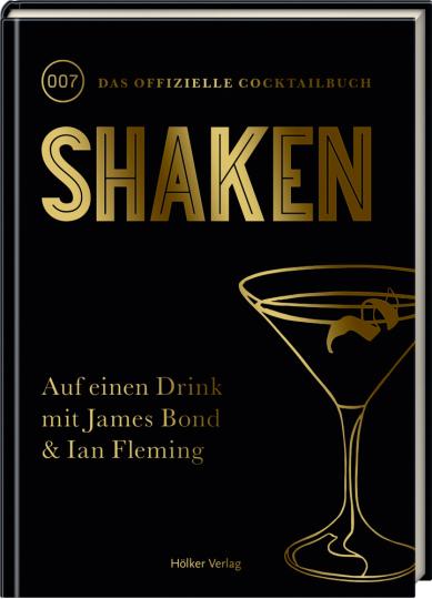 Shaken. 007. Das offizielle Cocktail-Buch.