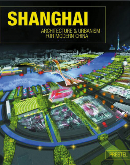Shanghai - Architecture & Urbanism for Modern China