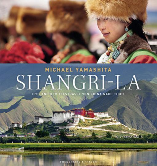 Shangri-La. Entlang der Teestraße von China nach Tibet.