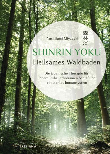 Shinrin Yoku. Heilsames Waldbaden. Die japanische Therapie für innere Ruhe, erholsamen Schlaf und ein starkes Immunsystem.